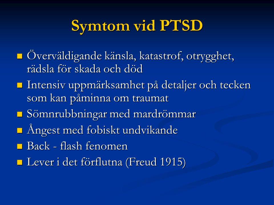 Symtom vid PTSD Överväldigande känsla, katastrof, otrygghet, rädsla för skada och död.