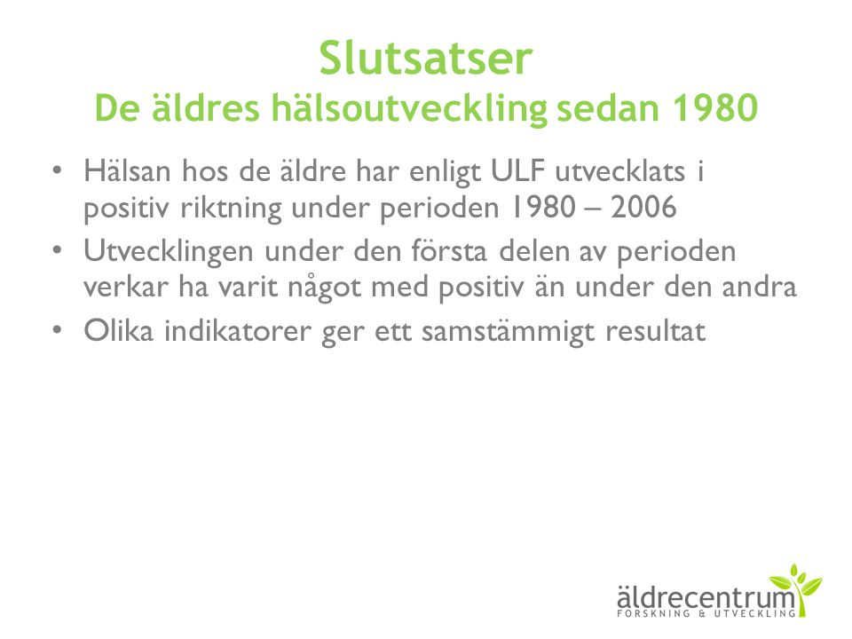 Slutsatser De äldres hälsoutveckling sedan 1980