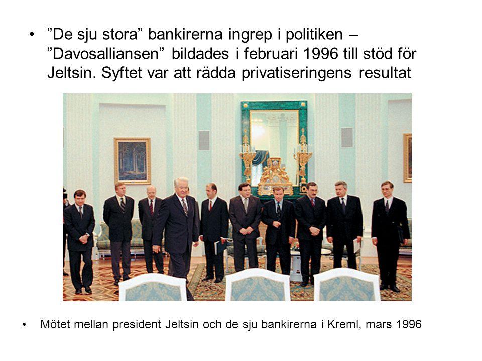 De sju stora bankirerna ingrep i politiken – Davosalliansen bildades i februari 1996 till stöd för Jeltsin. Syftet var att rädda privatiseringens resultat