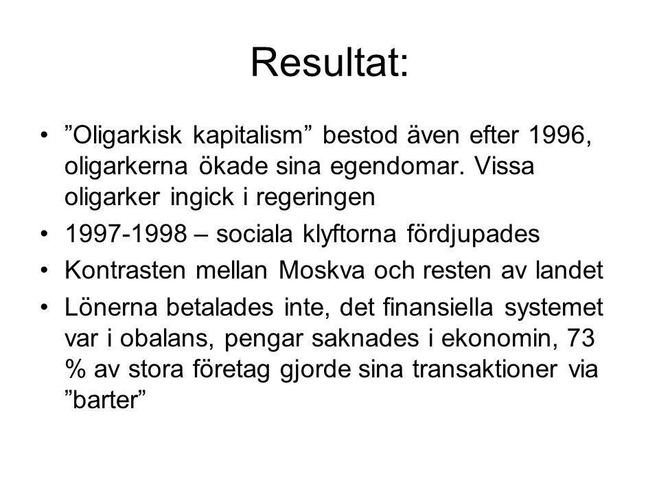 Resultat: Oligarkisk kapitalism bestod även efter 1996, oligarkerna ökade sina egendomar. Vissa oligarker ingick i regeringen.