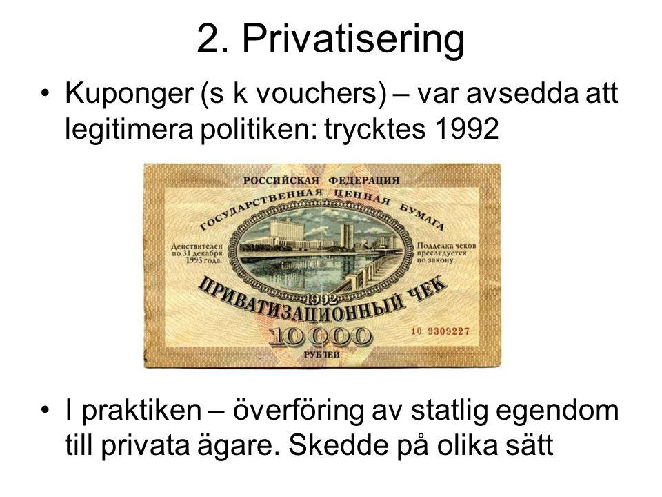 2. Privatisering Kuponger (s k vouchers) – var avsedda att legitimera politiken: trycktes 1992.