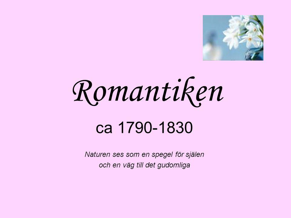 Romantiken ca 1790-1830 Naturen ses som en spegel för själen