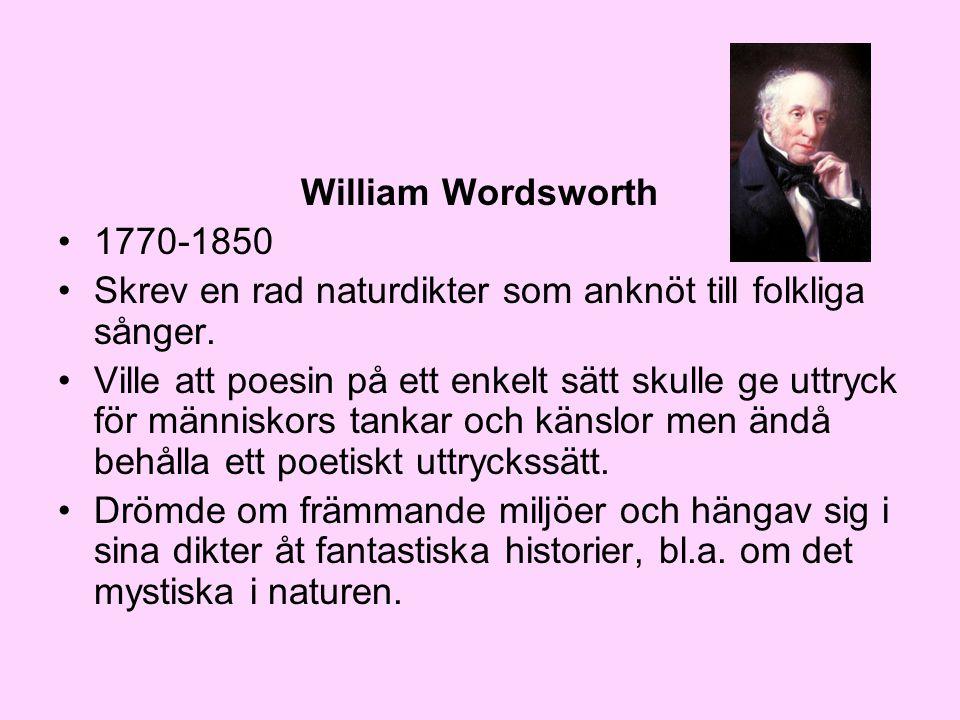 William Wordsworth 1770-1850. Skrev en rad naturdikter som anknöt till folkliga sånger.