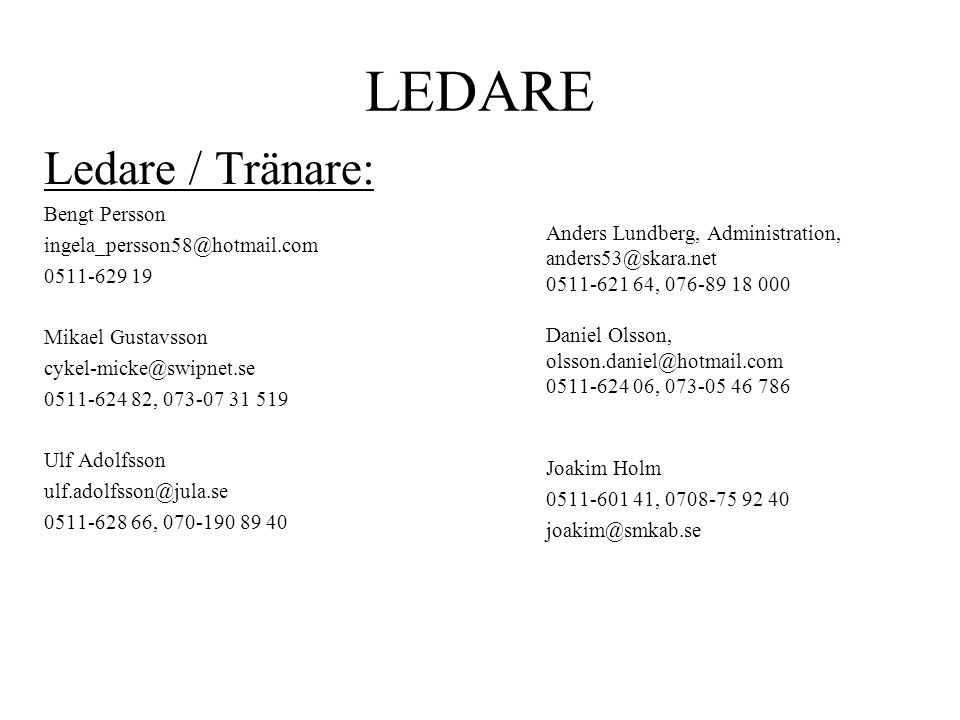 LEDARE Ledare / Tränare: Bengt Persson ingela_persson58@hotmail.com