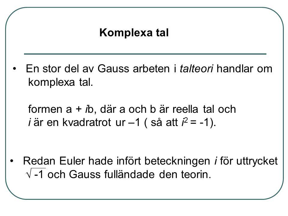 • En stor del av Gauss arbeten i talteori handlar om komplexa tal.