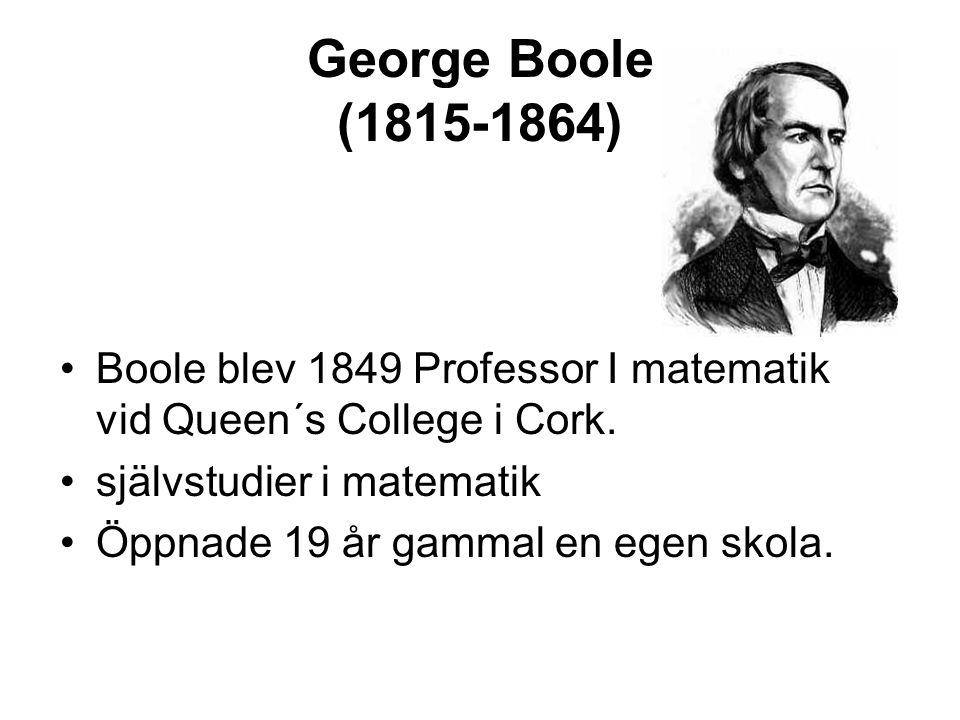 George Boole (1815-1864) Boole blev 1849 Professor I matematik vid Queen´s College i Cork. självstudier i matematik.