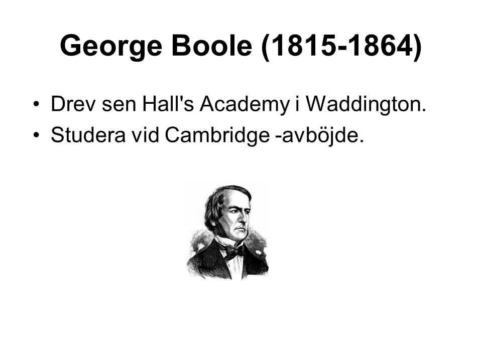 George Boole (1815-1864) Drev sen Hall s Academy i Waddington.