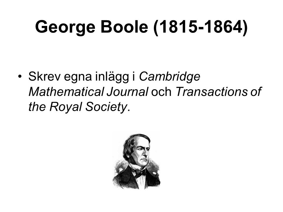 George Boole ( ) Skrev egna inlägg i Cambridge Mathematical Journal och Transactions of the Royal Society.