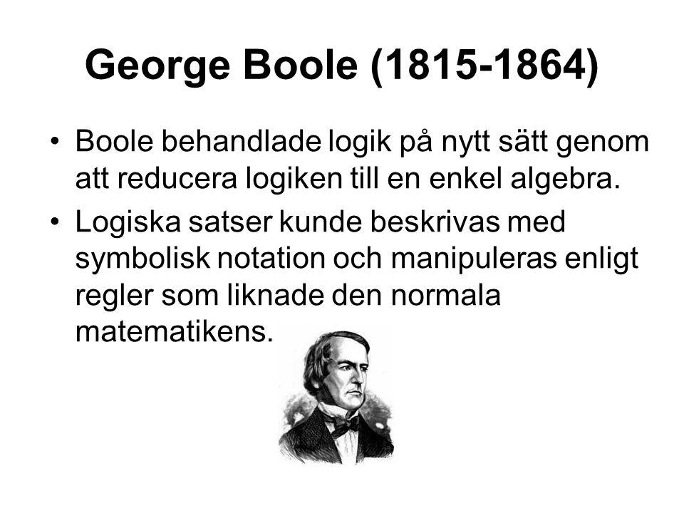 George Boole (1815-1864) Boole behandlade logik på nytt sätt genom att reducera logiken till en enkel algebra.
