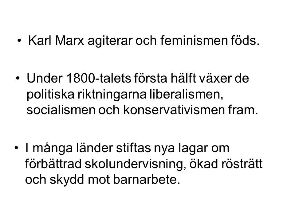 Karl Marx agiterar och feminismen föds.