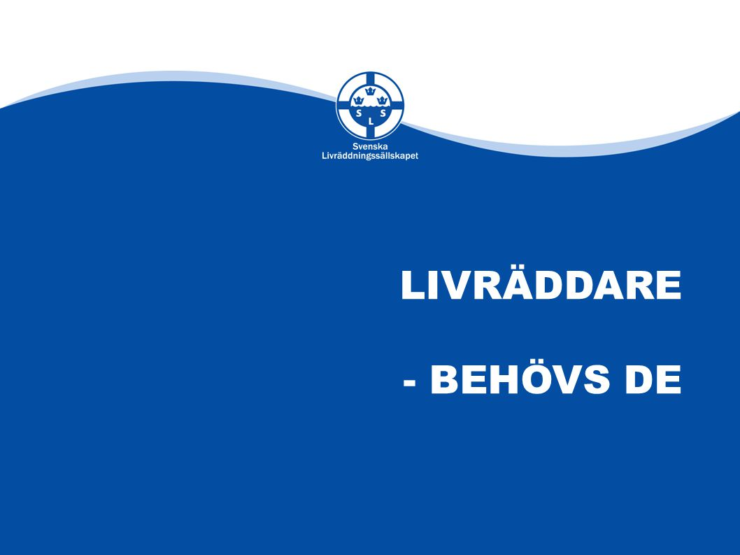 LIVRÄDDARE - BEHÖVS DE