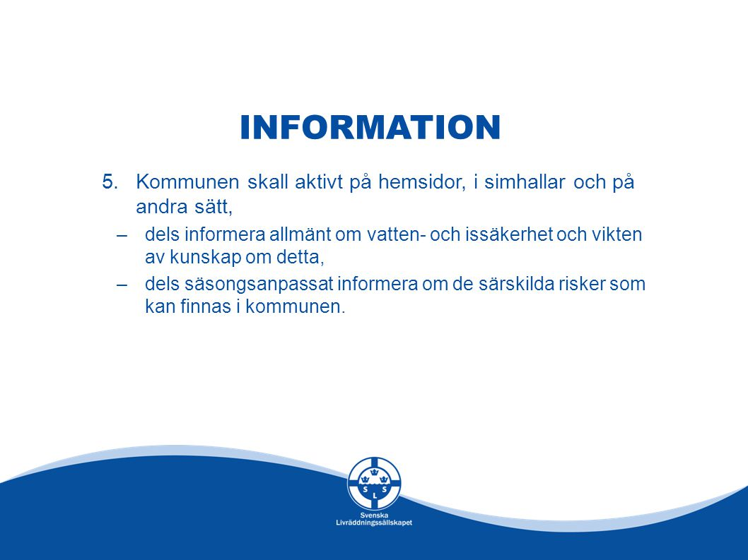 INFORMATION Kommunen skall aktivt på hemsidor, i simhallar och på andra sätt,