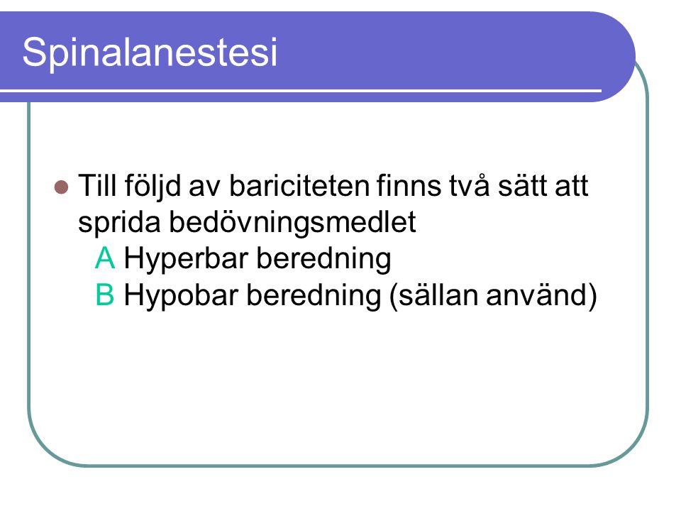 Spinalanestesi Till följd av bariciteten finns två sätt att sprida bedövningsmedlet A Hyperbar beredning B Hypobar beredning (sällan använd)