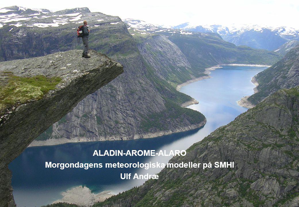 ALADIN-AROME-ALARO Morgondagens meteorologiska modeller på SMHI Ulf Andræ