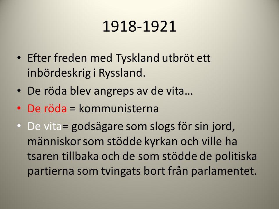 1918-1921 Efter freden med Tyskland utbröt ett inbördeskrig i Ryssland. De röda blev angreps av de vita…