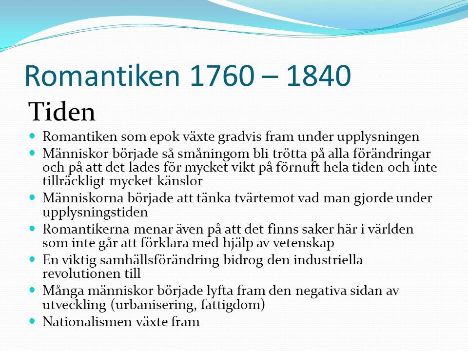 Romantiken 1760 – 1840 Tiden. Romantiken som epok växte gradvis fram under upplysningen.