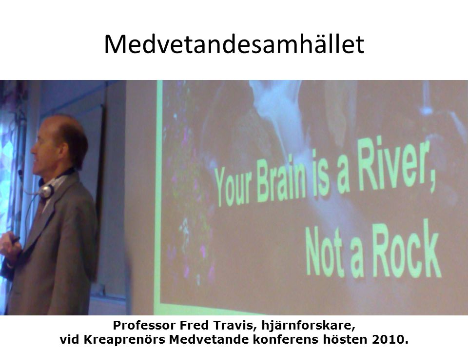 Medvetandesamhället Professor Fred Travis, hjärnforskare, vid Kreaprenörs Medvetande konferens hösten 2010.