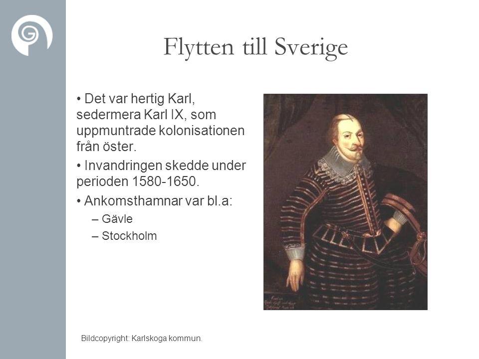 Flytten till Sverige Det var hertig Karl, sedermera Karl IX, som uppmuntrade kolonisationen från öster.