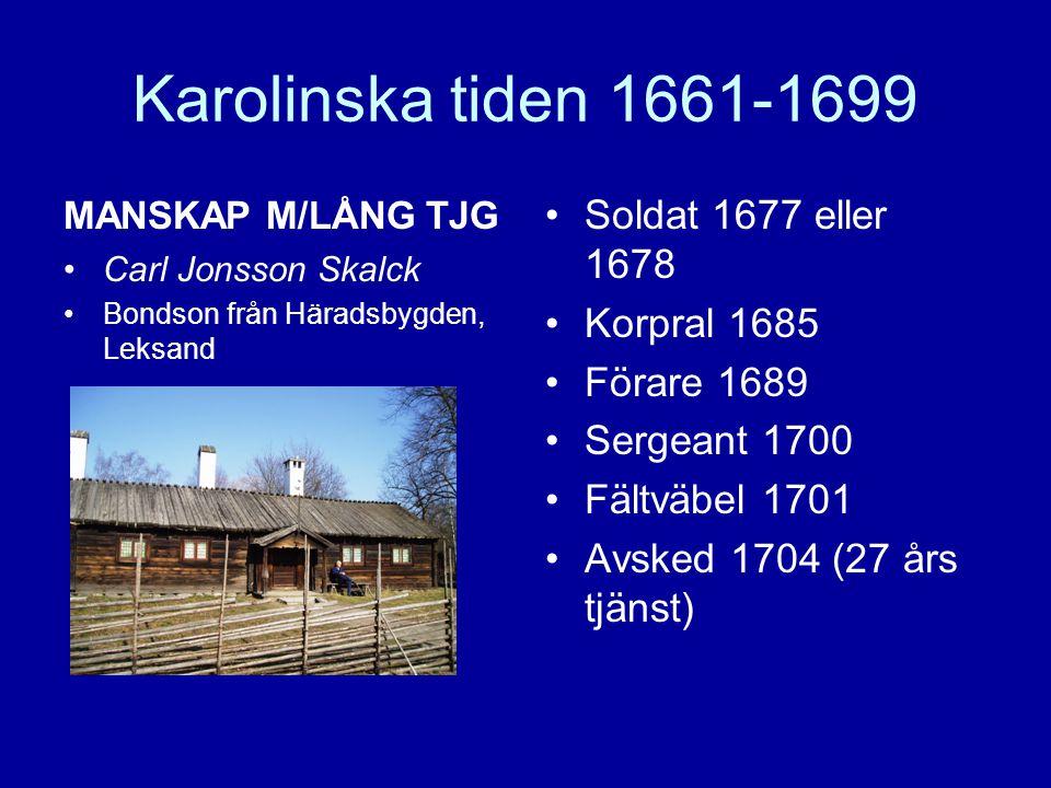 Karolinska tiden 1661-1699 Soldat 1677 eller 1678 Korpral 1685