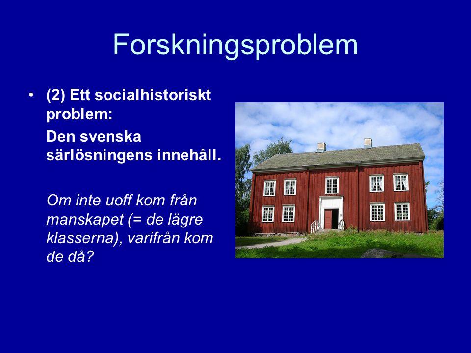 Forskningsproblem (2) Ett socialhistoriskt problem: