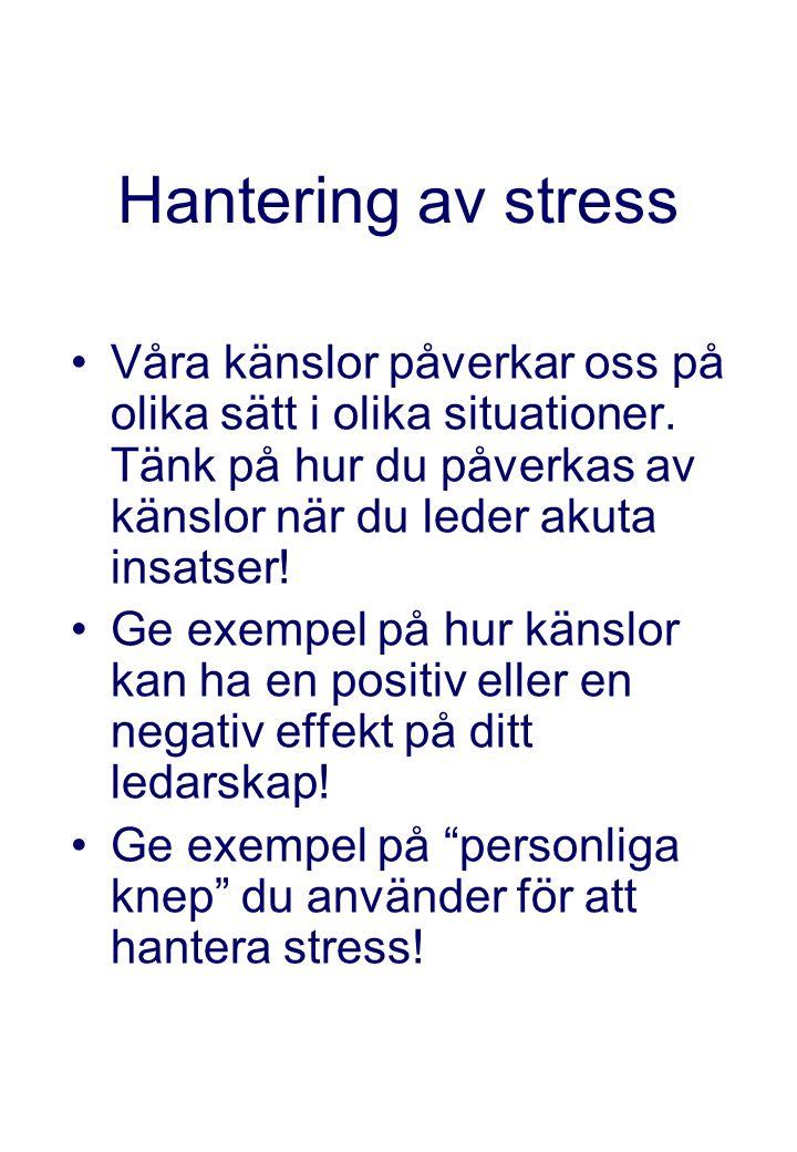 Hantering av stress Våra känslor påverkar oss på olika sätt i olika situationer. Tänk på hur du påverkas av känslor när du leder akuta insatser!