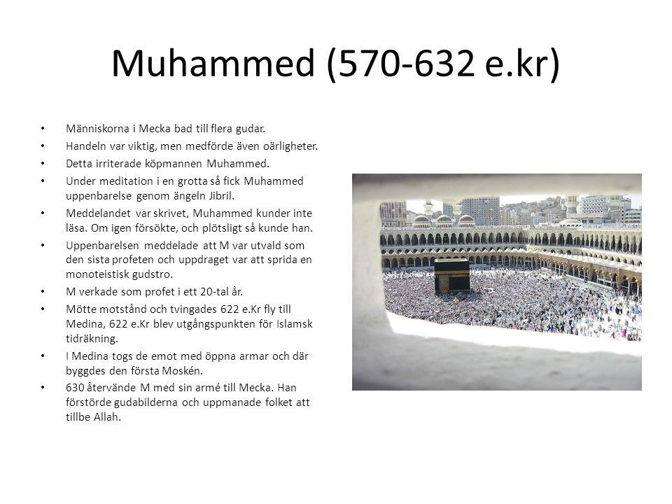 Muhammed (570-632 e.kr) Människorna i Mecka bad till flera gudar.