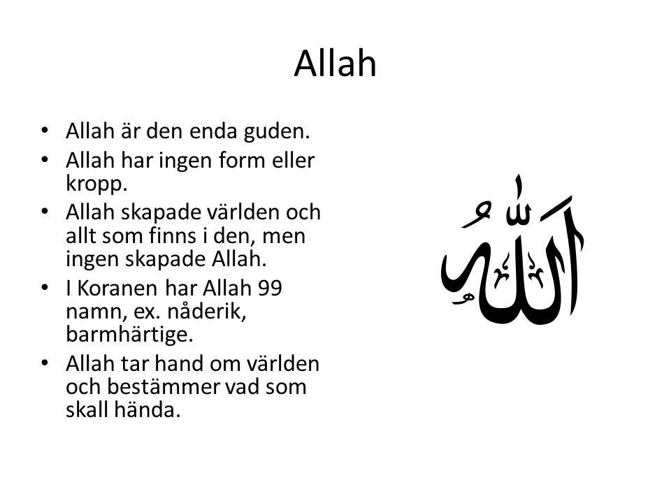 Allah Allah är den enda guden. Allah har ingen form eller kropp.