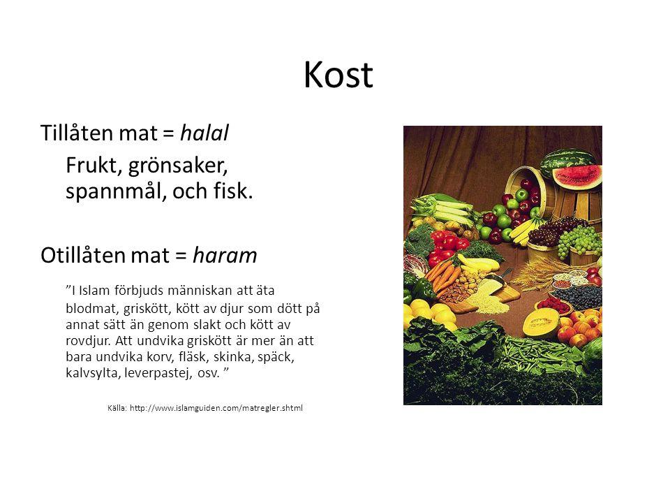 Kost Tillåten mat = halal Frukt, grönsaker, spannmål, och fisk.