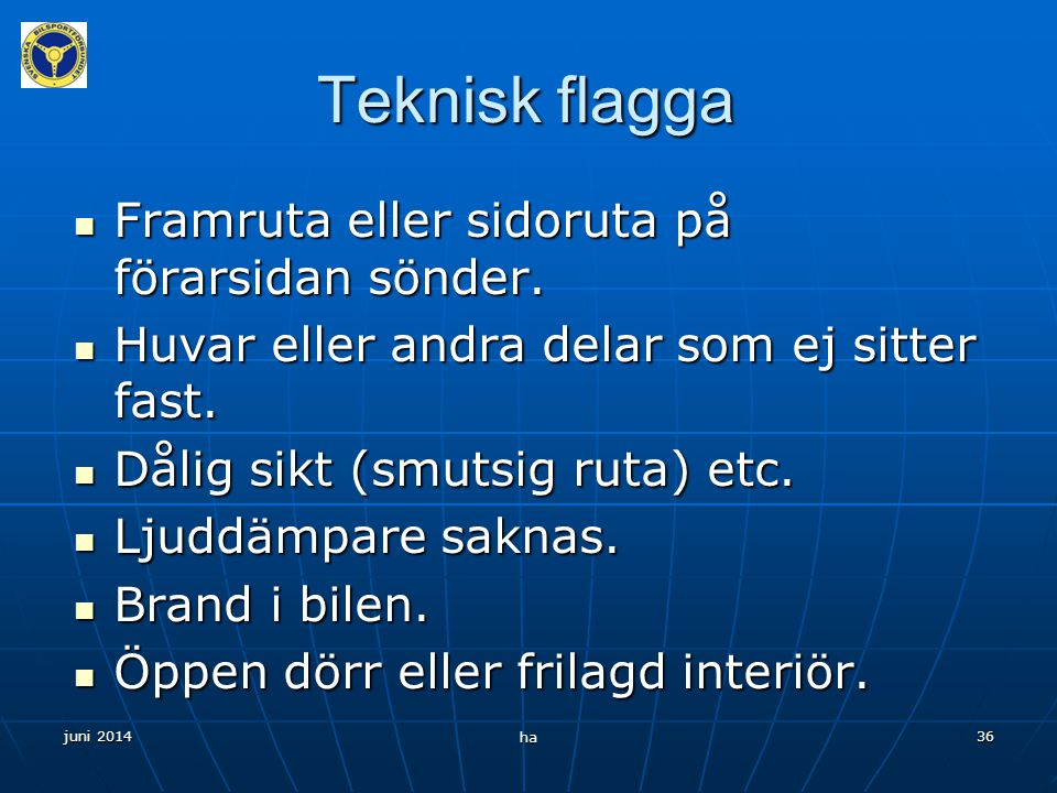 Teknisk flagga Framruta eller sidoruta på förarsidan sönder.