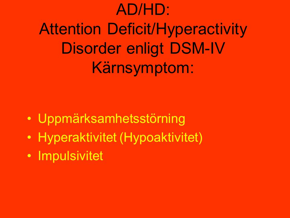 AD/HD: Attention Deficit/Hyperactivity Disorder enligt DSM-IV Kärnsymptom:
