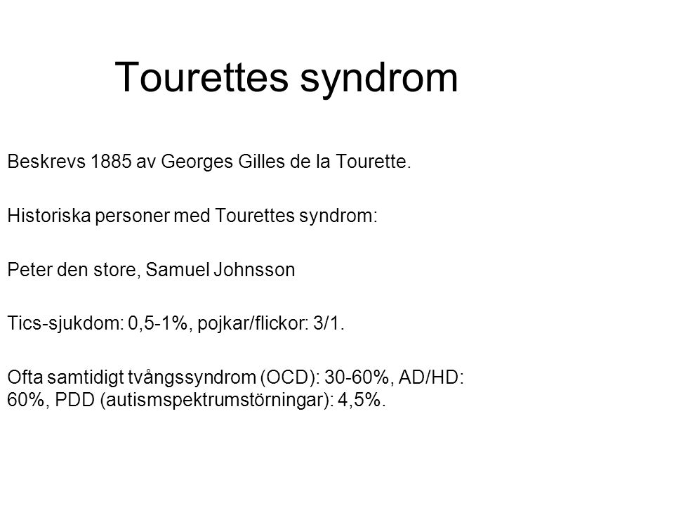 Tourettes syndrom Beskrevs 1885 av Georges Gilles de la Tourette.