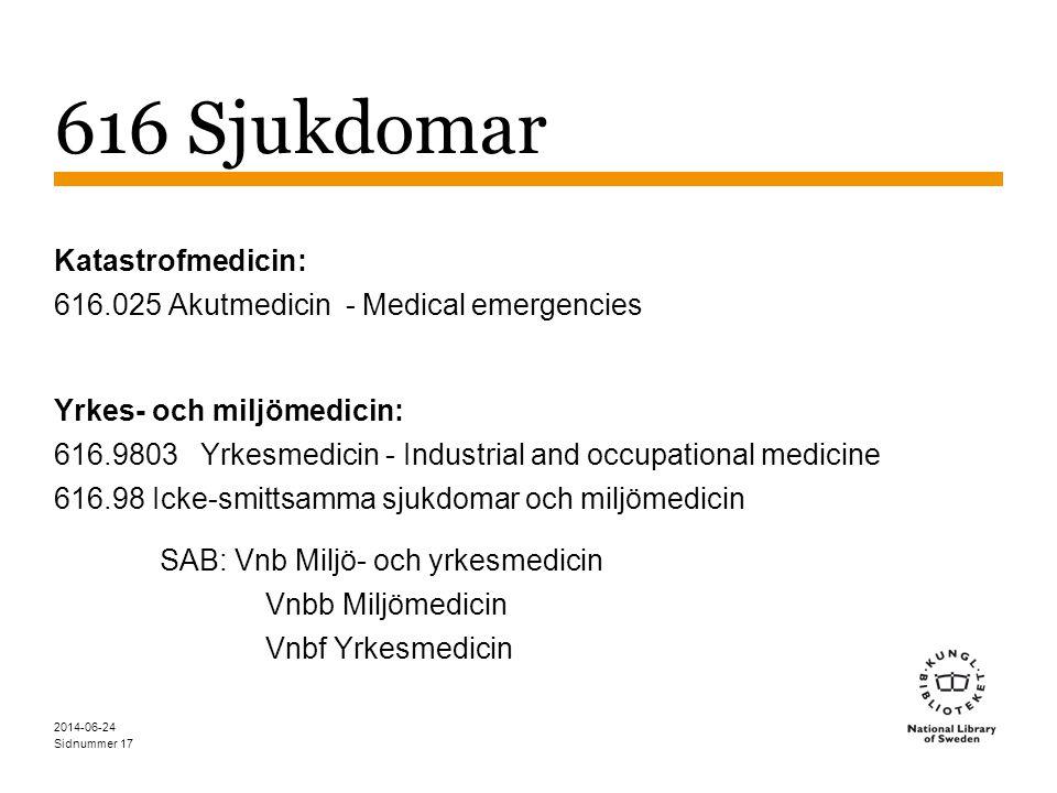 616 Sjukdomar Katastrofmedicin: 616.025 Akutmedicin - Medical emergencies.