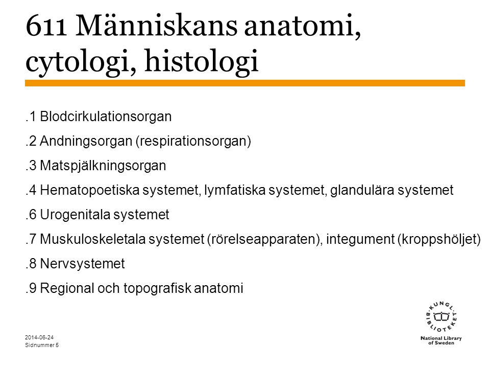 611 Människans anatomi, cytologi, histologi