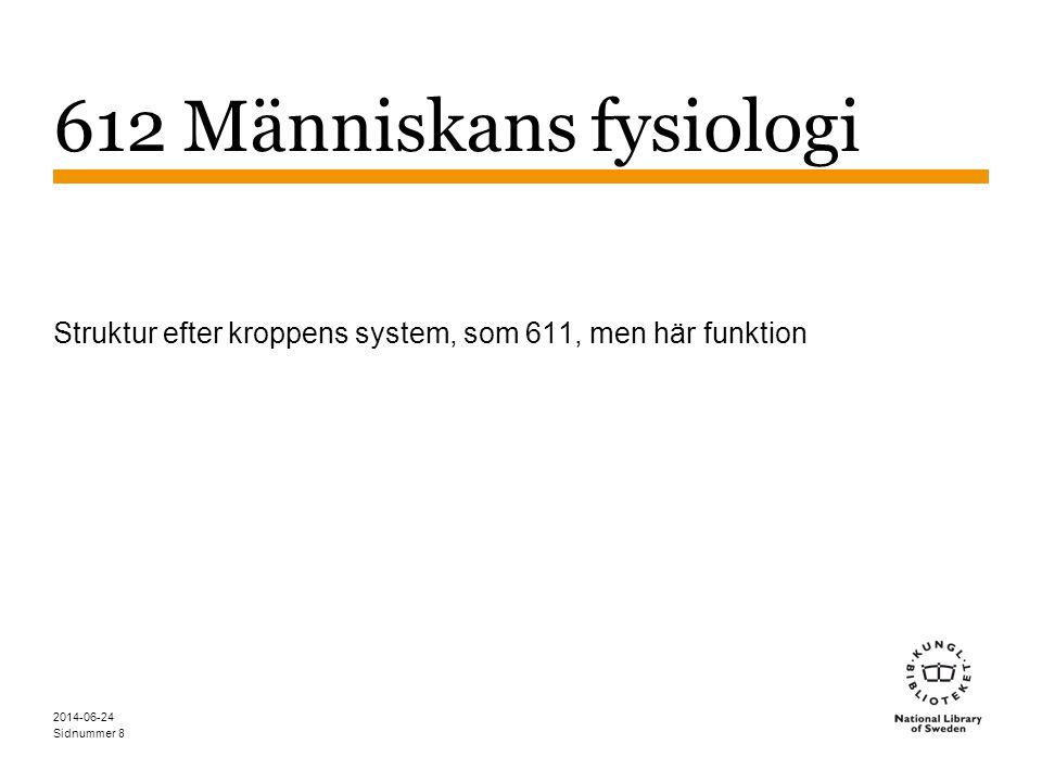 Struktur efter kroppens system, som 611, men här funktion