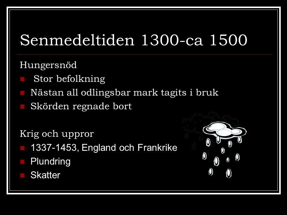 Senmedeltiden 1300-ca 1500 Hungersnöd Stor befolkning