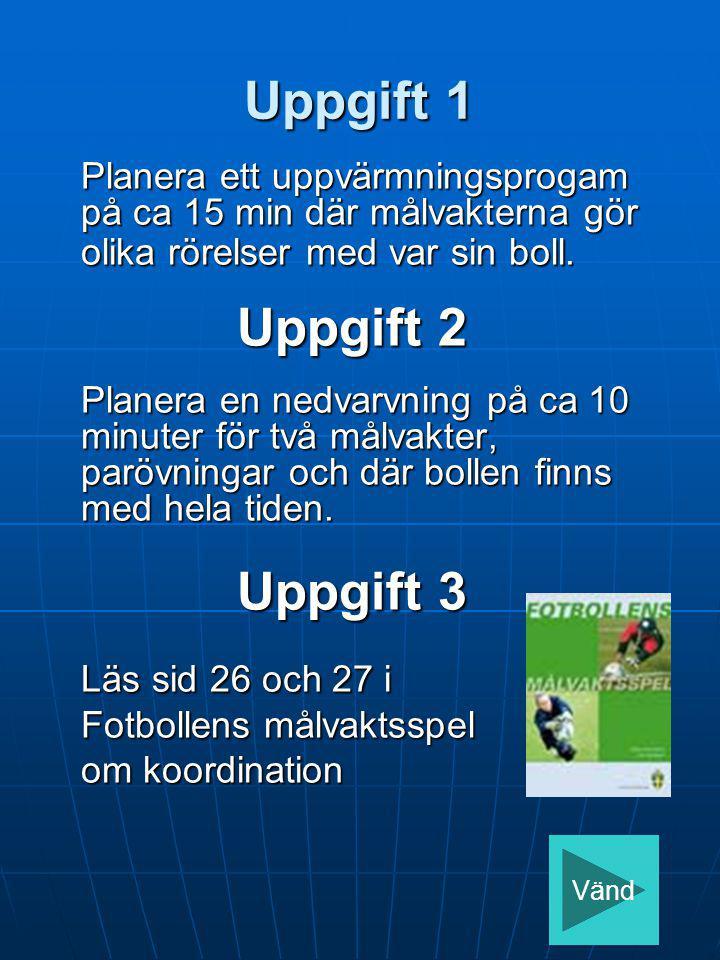 Uppgift 1 Läs sid 26 och 27 i Fotbollens målvaktsspel om koordination