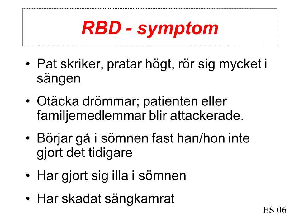 RBD - symptom Pat skriker, pratar högt, rör sig mycket i sängen