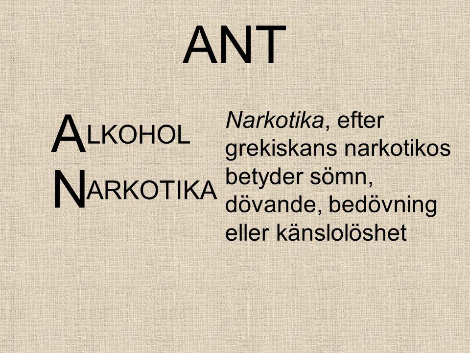 ANT A. Narkotika, efter grekiskans narkotikos betyder sömn, dövande, bedövning eller känslolöshet.
