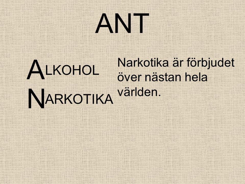 ANT A Narkotika är förbjudet över nästan hela världen. LKOHOL N ARKOTIKA