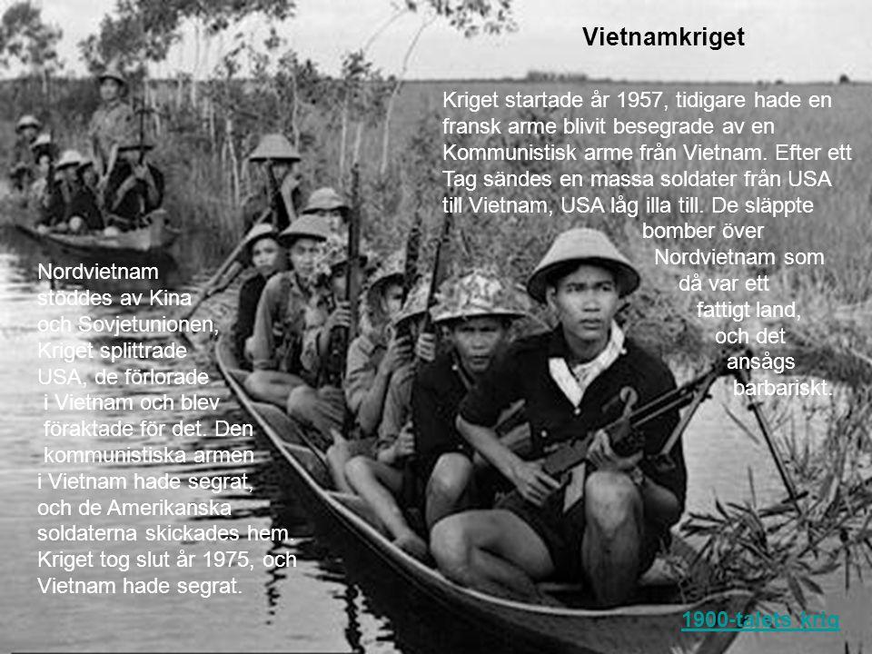 Vietnamkriget Kriget startade år 1957, tidigare hade en