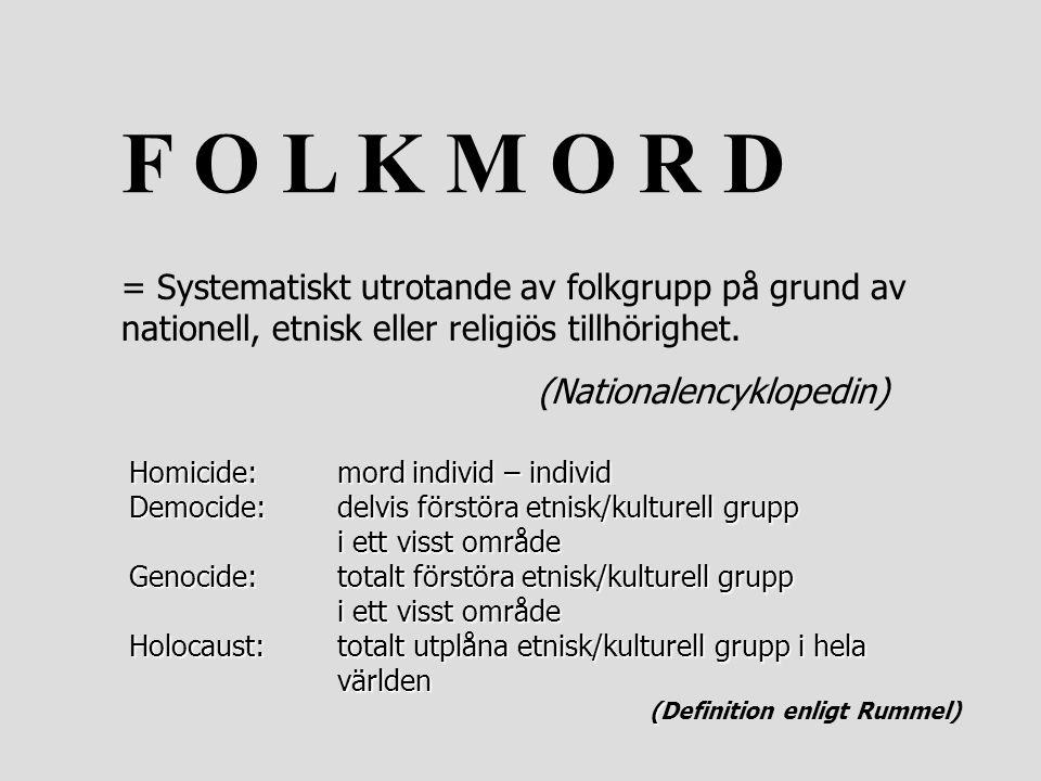 F O L K M O R D = Systematiskt utrotande av folkgrupp på grund av nationell, etnisk eller religiös tillhörighet.