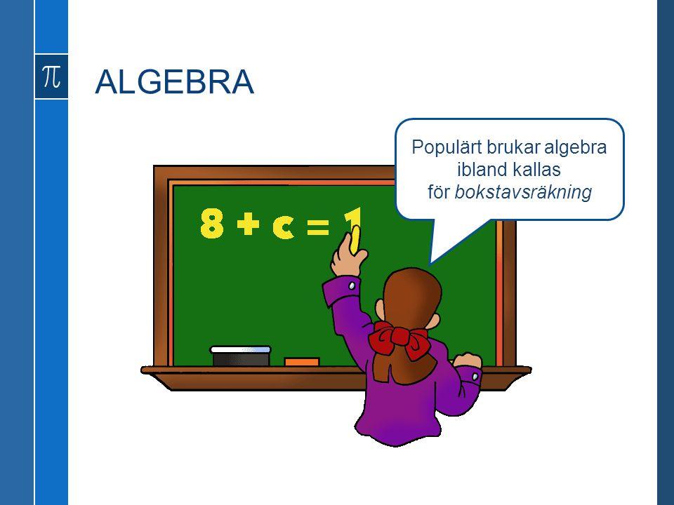 Populärt brukar algebra ibland kallas för bokstavsräkning