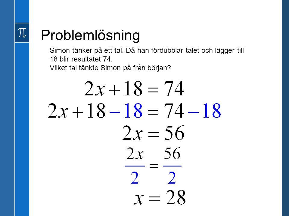 Problemlösning Simon tänker på ett tal. Då han fördubblar talet och lägger till 18 blir resultatet 74.