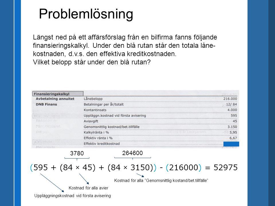 Problemlösning (595 + (84 × 45) + (84 × 3150)) - (216000) = 52975