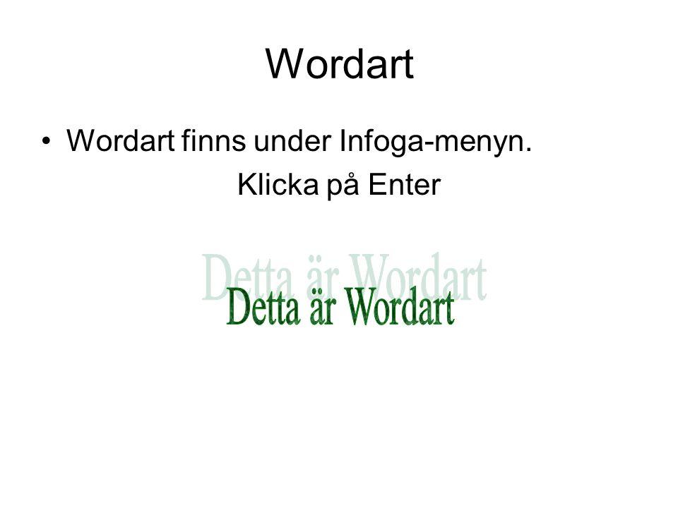 Wordart Detta är Wordart Wordart finns under Infoga-menyn.
