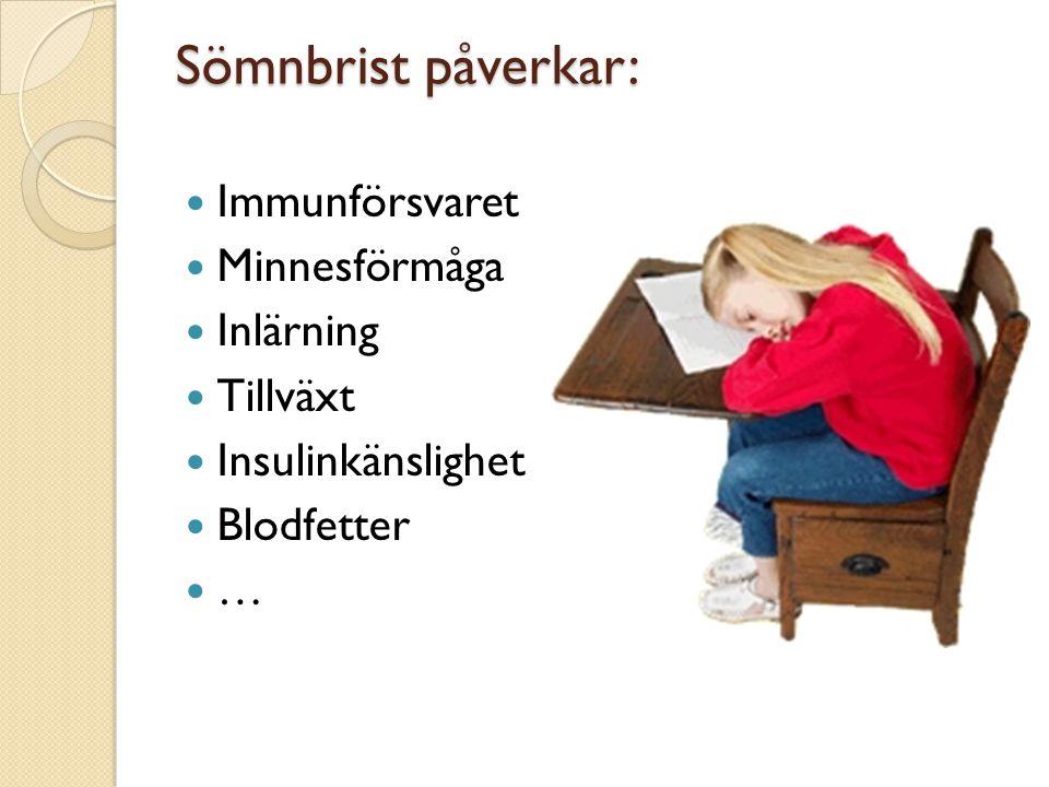 Sömnbrist påverkar: Immunförsvaret Minnesförmåga Inlärning Tillväxt