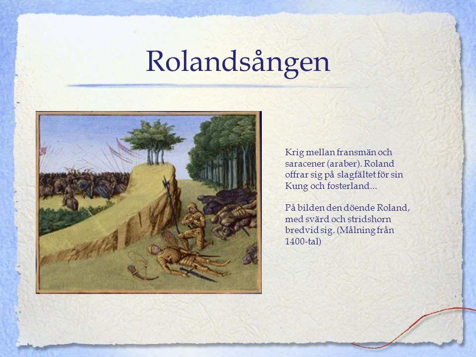 Rolandsången Krig mellan fransmän och saracener (araber). Roland offrar sig på slagfältet för sin Kung och fosterland...