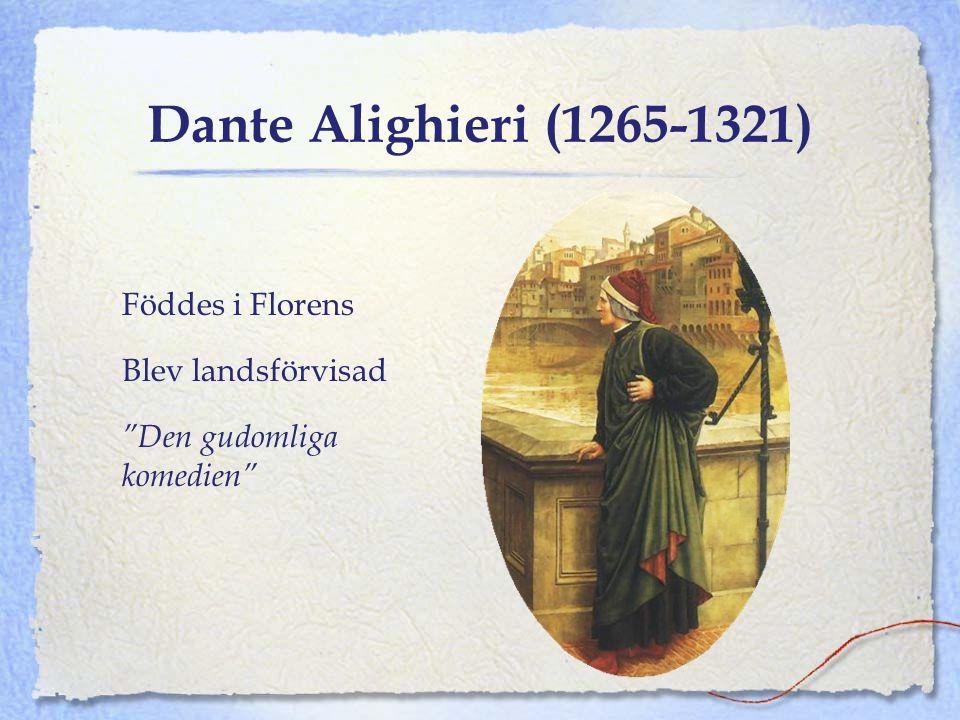 Dante Alighieri (1265-1321) Föddes i Florens Blev landsförvisad