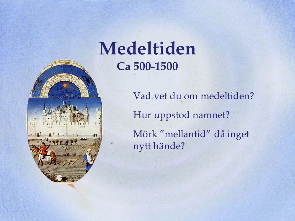 Medeltiden Ca 500-1500 Vad vet du om medeltiden Hur uppstod namnet