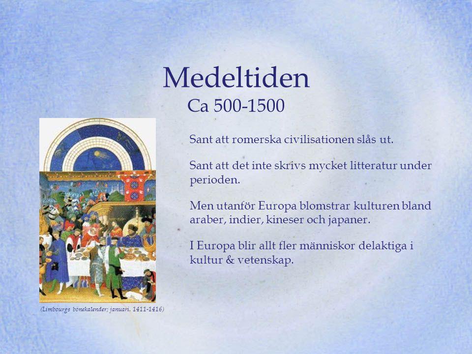 Medeltiden Ca 500-1500 Sant att romerska civilisationen slås ut.